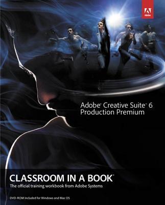 Adobe Creative Suite 6 Production Premium Classroom in a Book By Adobe Creative Team (COR)