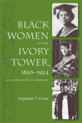 Black Women in the Ivory Tower, 1850-1954 By Evans, Stephanie Y.